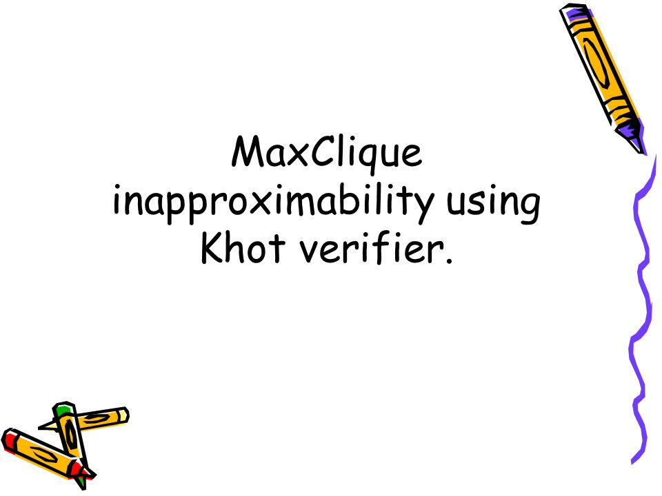 MaxClique inapproximability using Khot verifier.
