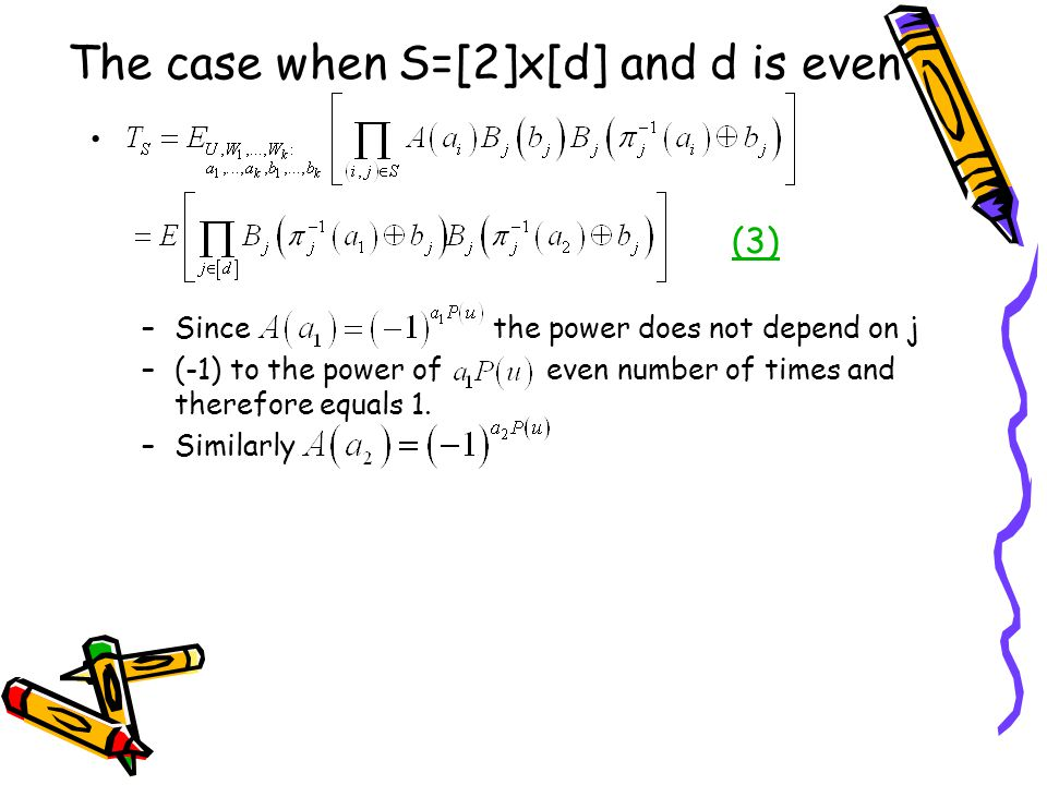 The case when S=[2]x[d] and d is even (3) –Since the power does not depend on j –(-1) to the power of even number of times and therefore equals 1.