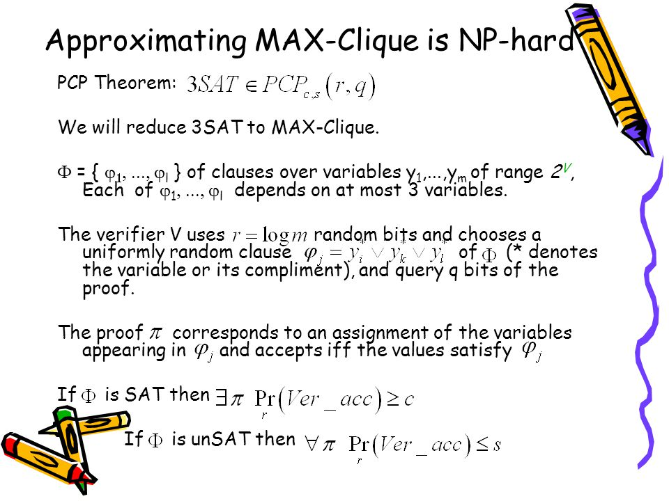 Approximating MAX-Clique is NP-hard PCP Theorem: We will reduce 3SAT to MAX-Clique.