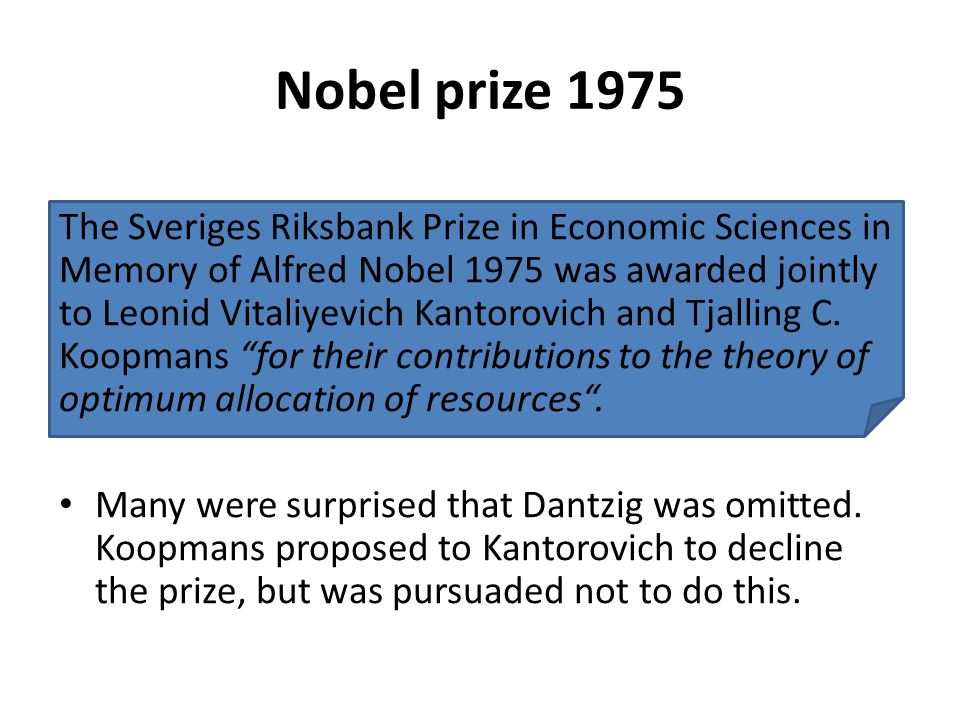 Nobel prize 1975 The Sveriges Riksbank Prize in Economic Sciences in Memory of Alfred Nobel 1975 was awarded jointly to Leonid Vitaliyevich Kantorovich and Tjalling C.
