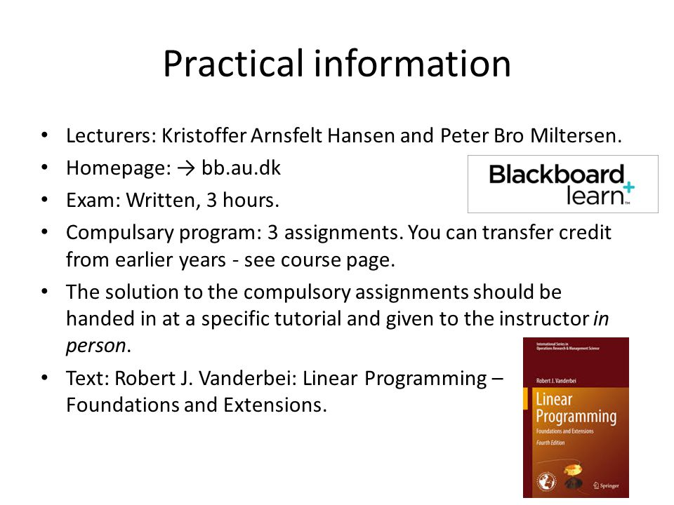 Practical information Lecturers: Kristoffer Arnsfelt Hansen and Peter Bro Miltersen.