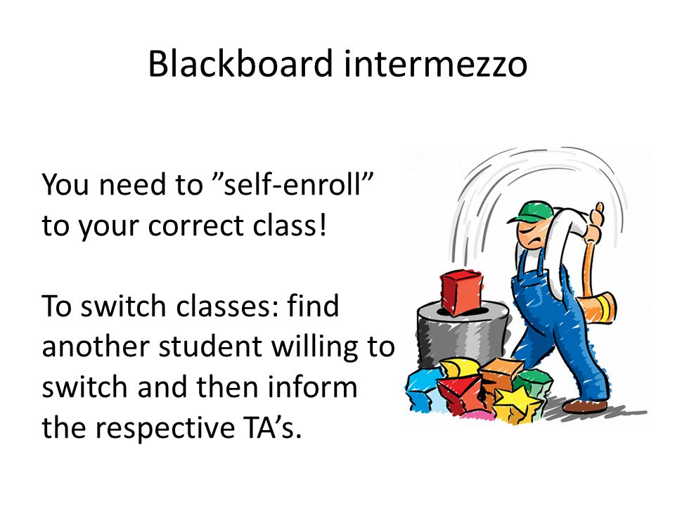 Blackboard intermezzo You need to self-enroll to your correct class.