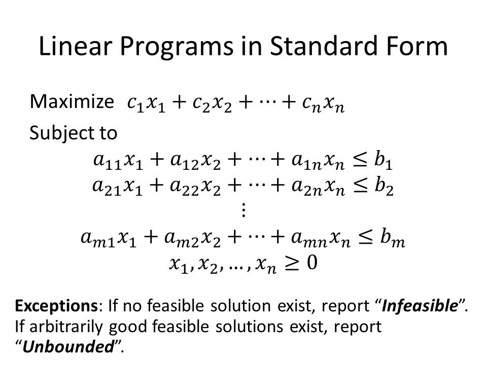 """Exceptions: If no feasible solution exist, report """"Infeasible"""". If arbitrarily good feasible solutions exist, report """"Unbounded""""."""