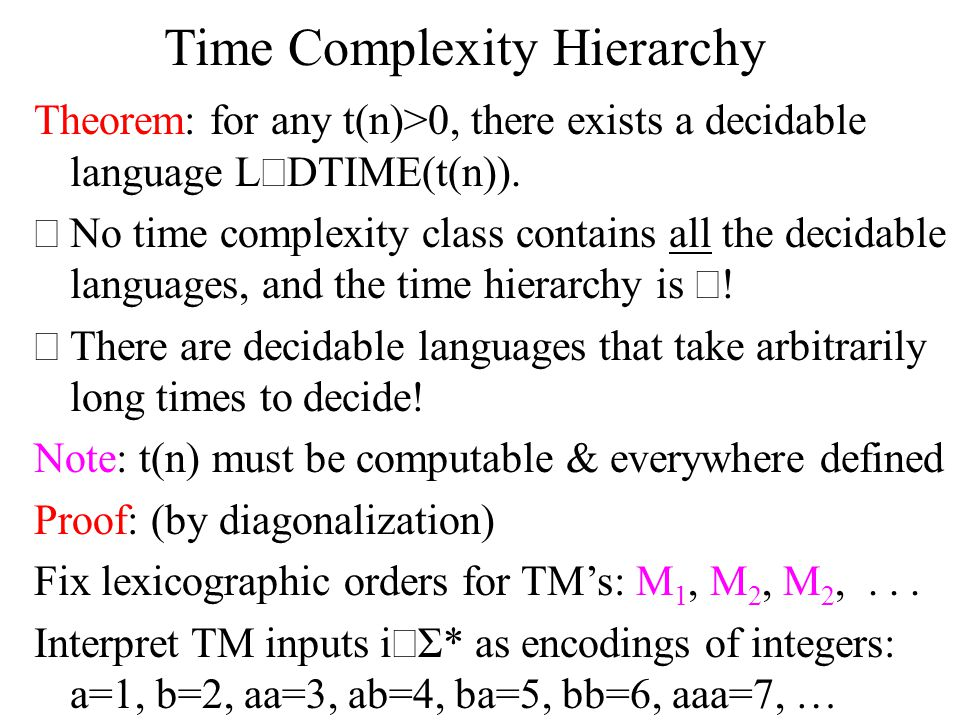 Time Complexity Hierarchy Theorem: for any t(n)>0, there exists a decidable language L  DTIME(t(n)).