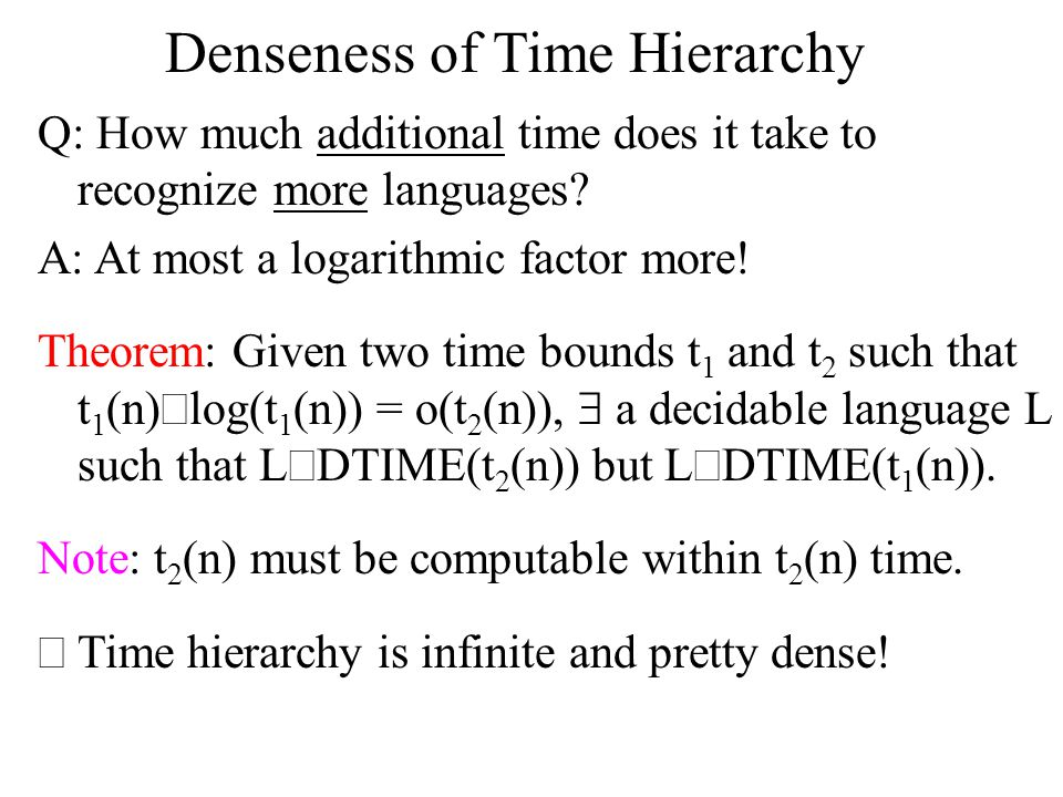 Denseness of Time Hierarchy Q: How much additional time does it take to recognize more languages.