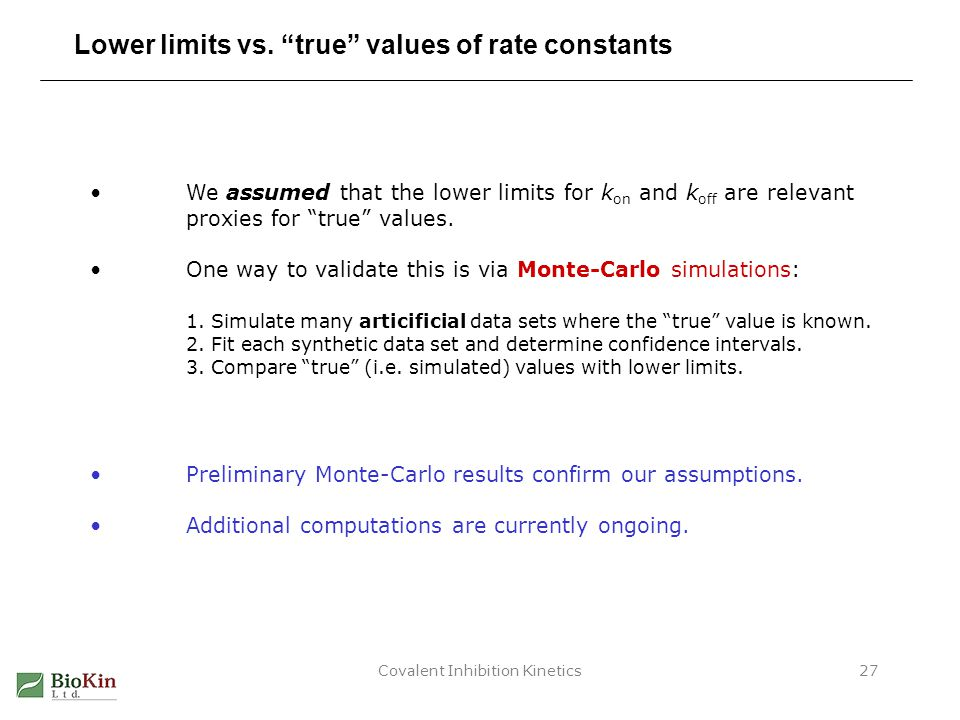 "Covalent Inhibition Kinetics27 Lower limits vs. ""true"" values of rate constants We assumed that the lower limits for k on and k off are relevant proxi"