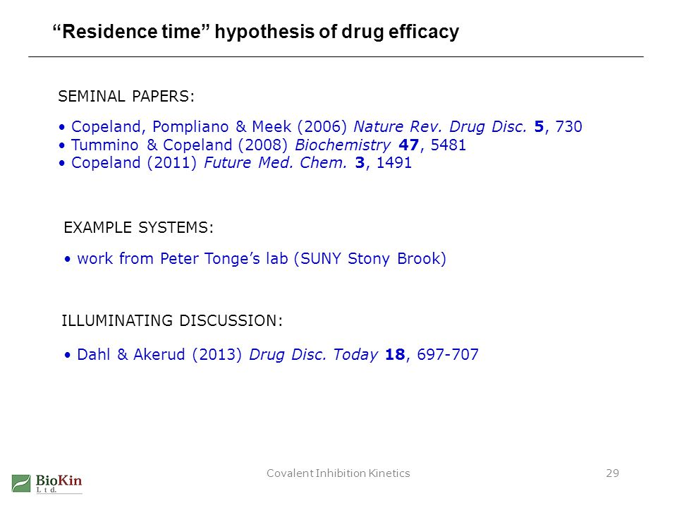 "Covalent Inhibition Kinetics29 ""Residence time"" hypothesis of drug efficacy Copeland, Pompliano & Meek (2006) Nature Rev. Drug Disc. 5, 730 Tummino &"