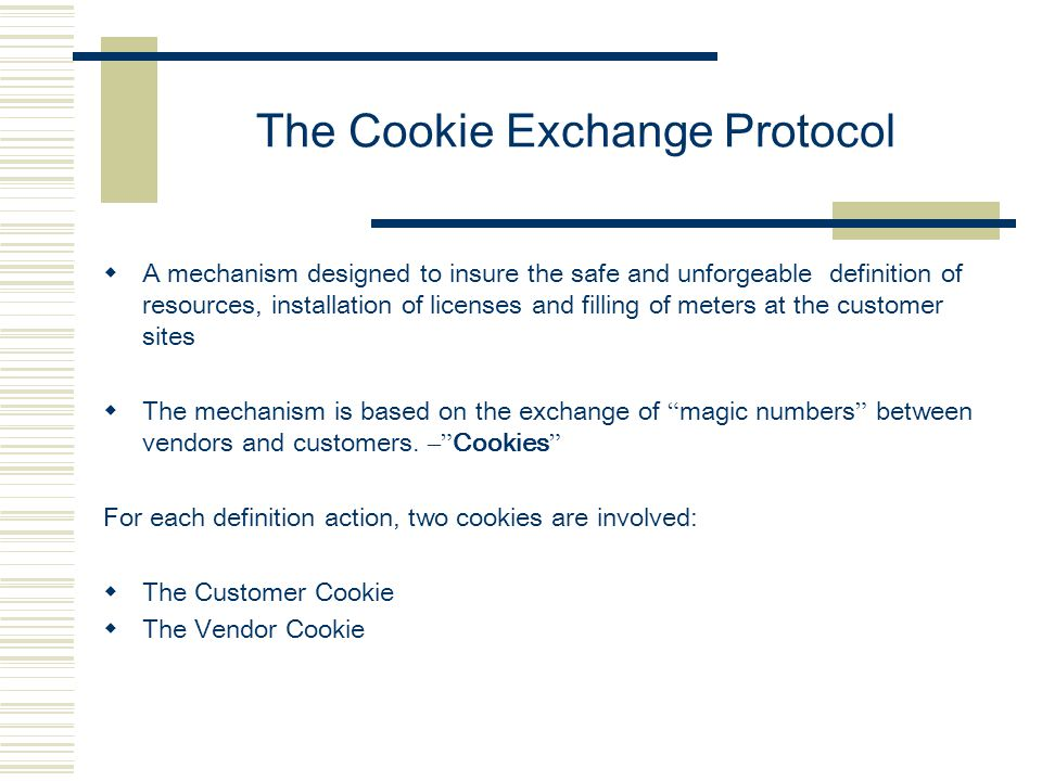 The Cookie Exchange Protocol  A mechanism designed to insure the safe and unforgeable definition of resources, installation of licenses and filling o