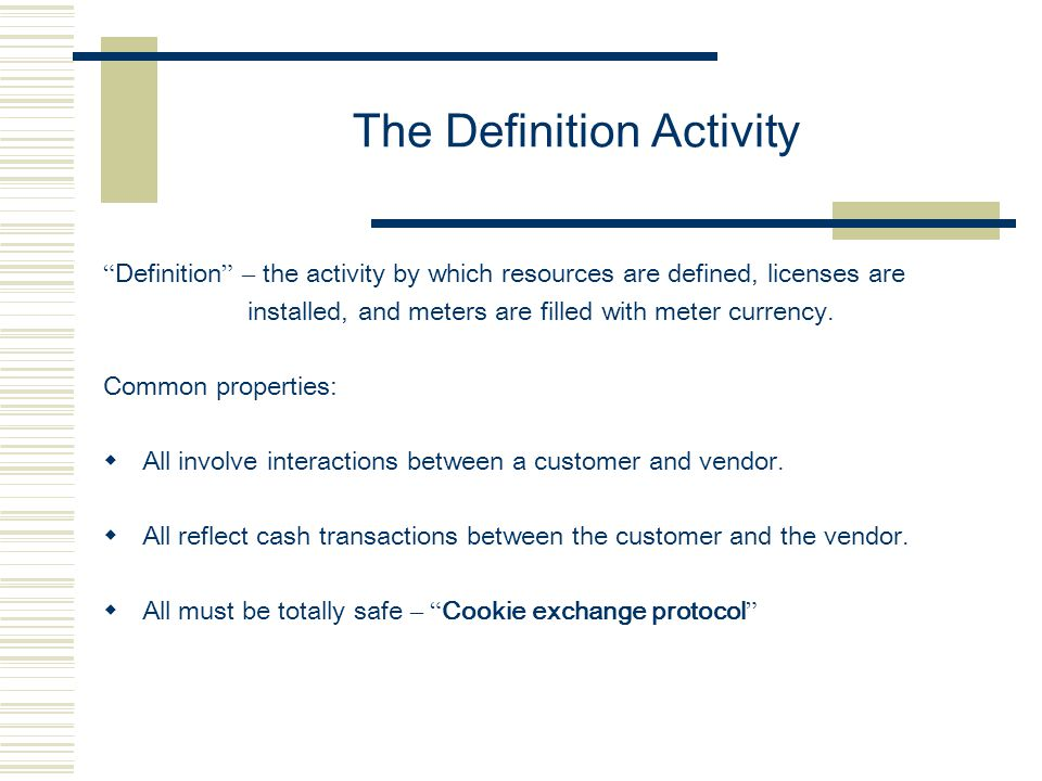 "The Definition Activity "" Definition "" – the activity by which resources are defined, licenses are installed, and meters are filled with meter currenc"