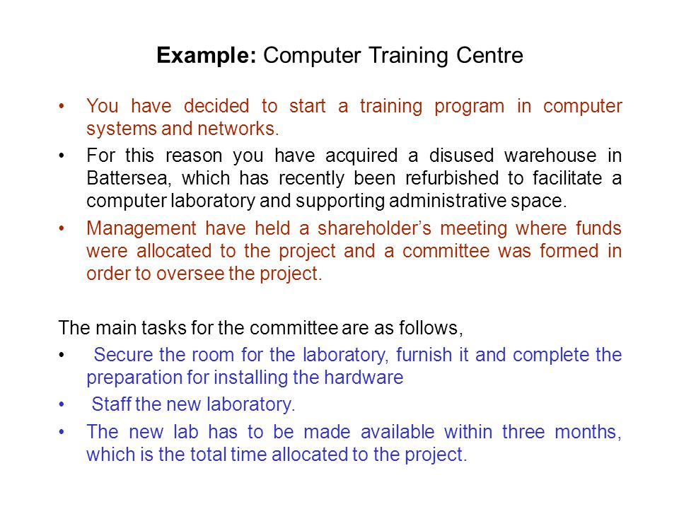 Example: Computer Training Centre You have decided to start a training program in computer systems and networks.