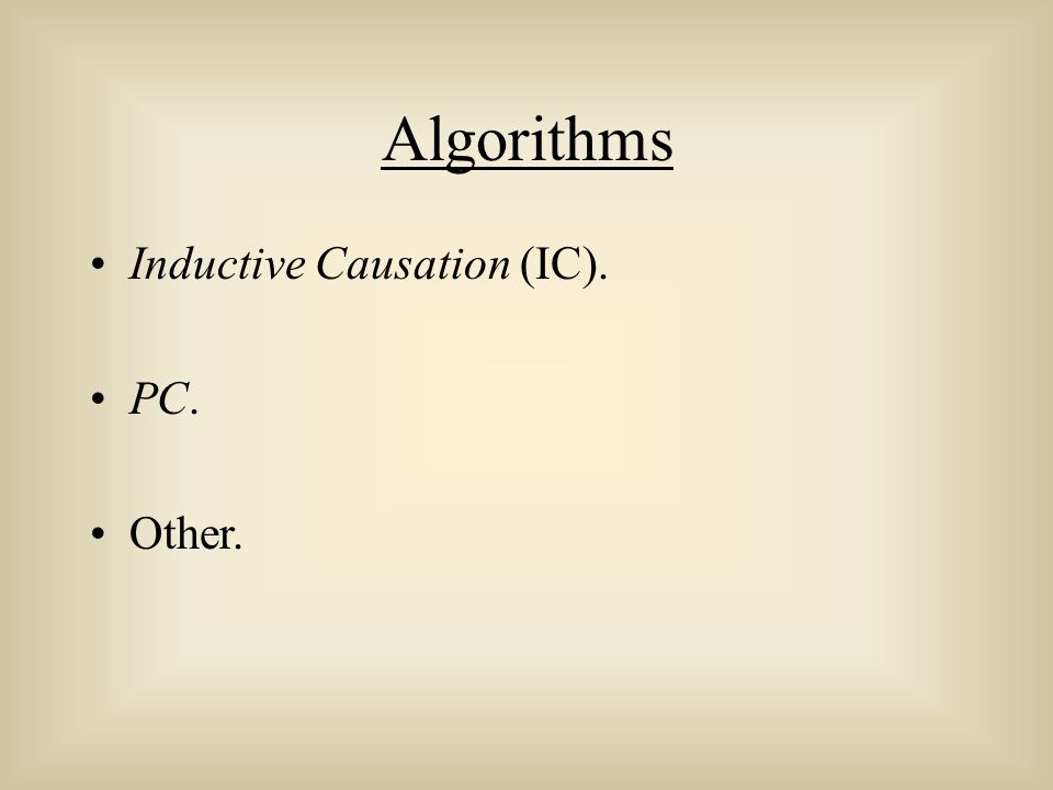 Algorithms Inductive Causation (IC). PC. Other.
