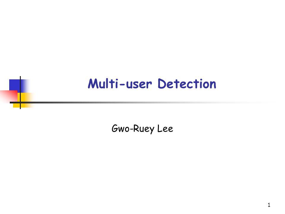 1 Multi-user Detection Gwo-Ruey Lee
