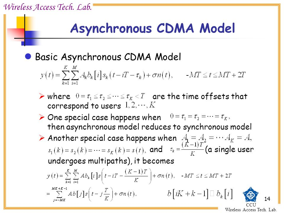 Wireless Access Tech. Lab. CCU Wireless Access Tech. Lab. 14 Asynchronous CDMA Model Basic Asynchronous CDMA Model  where are the time offsets that c