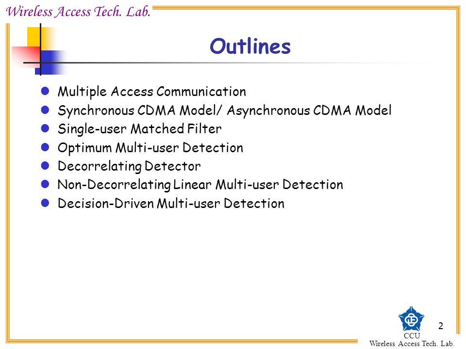 Wireless Access Tech. Lab. CCU Wireless Access Tech. Lab. 2 Outlines Multiple Access Communication Synchronous CDMA Model/ Asynchronous CDMA Model Sin