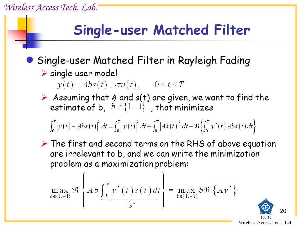 Wireless Access Tech. Lab. CCU Wireless Access Tech. Lab. 20 Single-user Matched Filter Single-user Matched Filter in Rayleigh Fading  single user mo