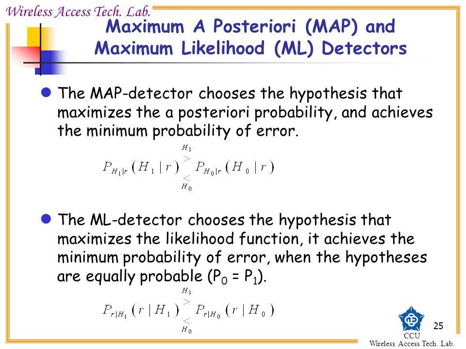 Wireless Access Tech. Lab. CCU Wireless Access Tech. Lab. 25 Maximum A Posteriori (MAP) and Maximum Likelihood (ML) Detectors The MAP-detector chooses