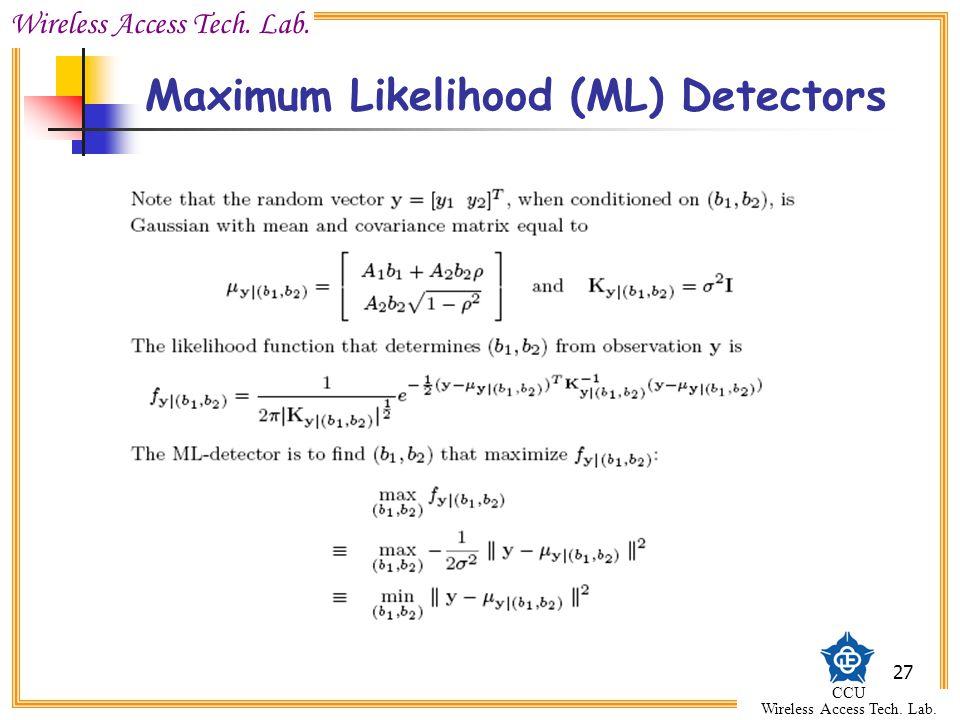 Wireless Access Tech. Lab. CCU Wireless Access Tech. Lab. 27 Maximum Likelihood (ML) Detectors