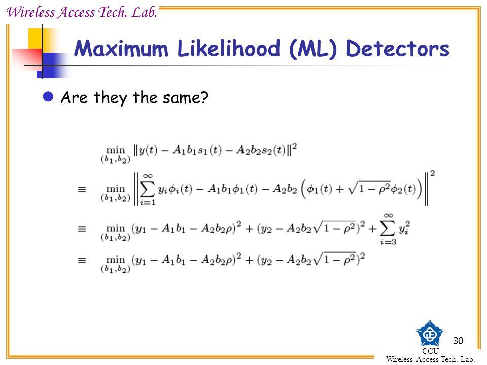 Wireless Access Tech. Lab. CCU Wireless Access Tech. Lab. 30 Maximum Likelihood (ML) Detectors Are they the same?