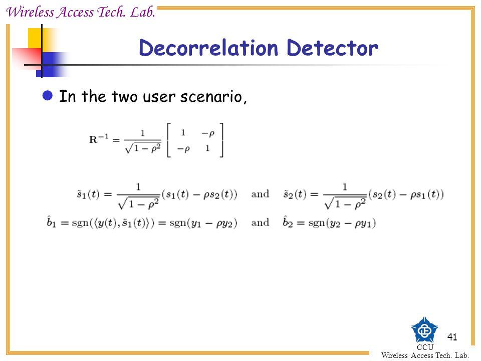 Wireless Access Tech. Lab. CCU Wireless Access Tech. Lab. 41 Decorrelation Detector In the two user scenario,