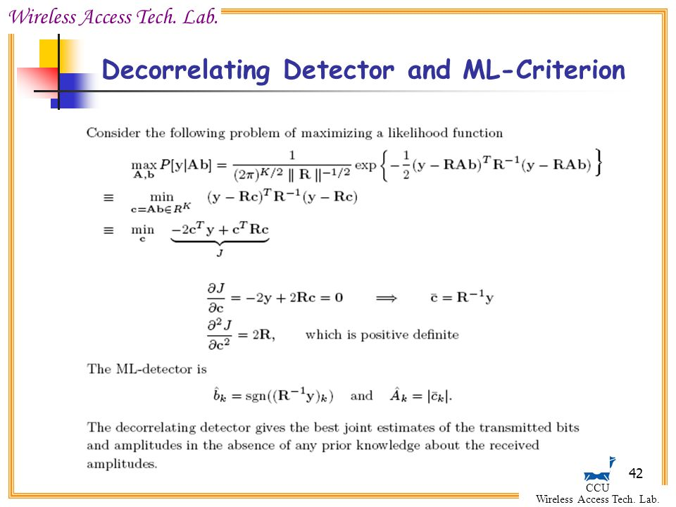 Wireless Access Tech. Lab. CCU Wireless Access Tech. Lab. 42 Decorrelating Detector and ML-Criterion