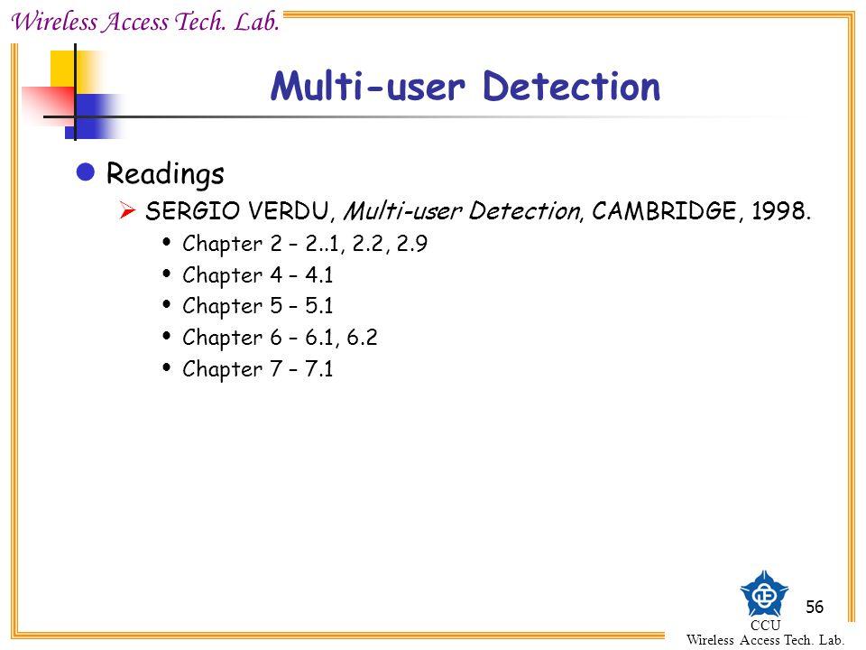 Wireless Access Tech. Lab. CCU Wireless Access Tech. Lab. 56 Multi-user Detection Readings  SERGIO VERDU, Multi-user Detection, CAMBRIDGE, 1998.  Ch