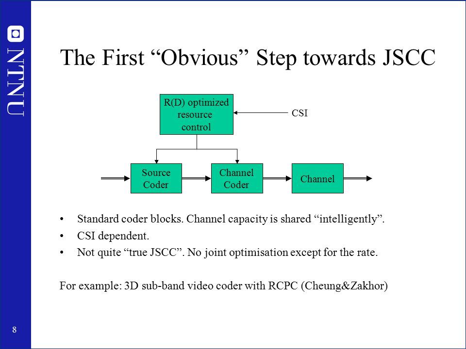 """8 The First """"Obvious"""" Step towards JSCC Standard coder blocks. Channel capacity is shared """"intelligently"""". CSI dependent. Not quite """"true JSCC"""". No jo"""