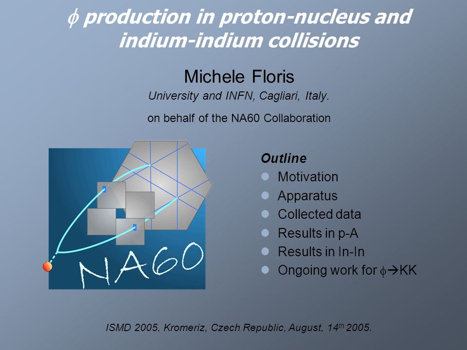  production in proton-nucleus and indium-indium collisions Michele Floris University and INFN, Cagliari, Italy.