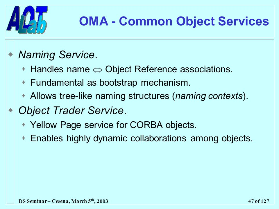 DS Seminar – Cesena, March 5 th, 200347 of 127 OMA - Common Object Services  Naming Service.