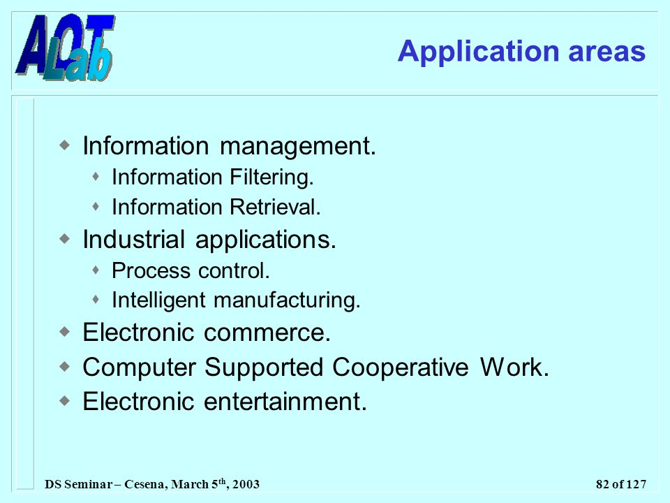 DS Seminar – Cesena, March 5 th, 200382 of 127 Application areas  Information management.
