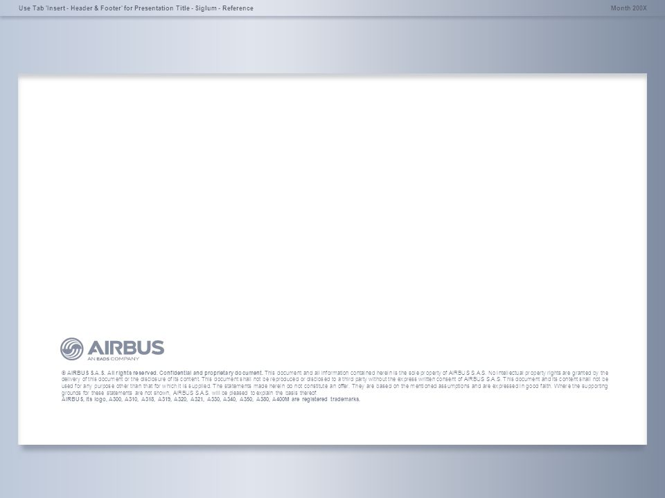 © AIRBUS S.A.S. All rights reserved. Confidential and proprietary document. Month 200XUse Tab 'Insert - Header & Footer' for Presentation Title - Sigl