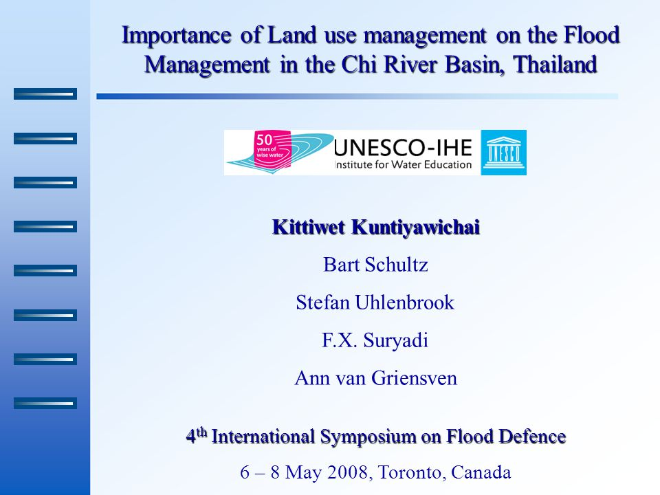Importance of Land use management on the Flood Management in the Chi River Basin, Thailand Kittiwet Kuntiyawichai Bart Schultz Stefan Uhlenbrook F.X.