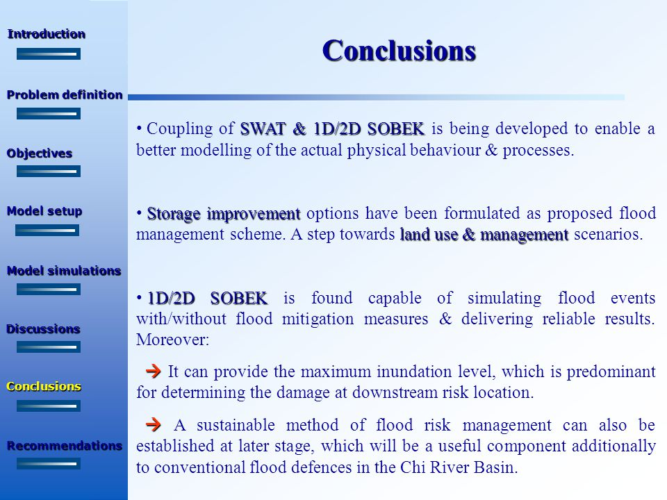 Conclusions SWAT & 1D/2D SOBEK Coupling of SWAT & 1D/2D SOBEK is being developed to enable a better modelling of the actual physical behaviour & processes.