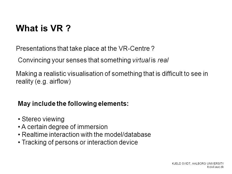 KJELD SVIDT, AALBORG UNIVERSITY It.civil.auc.dk What is VR .