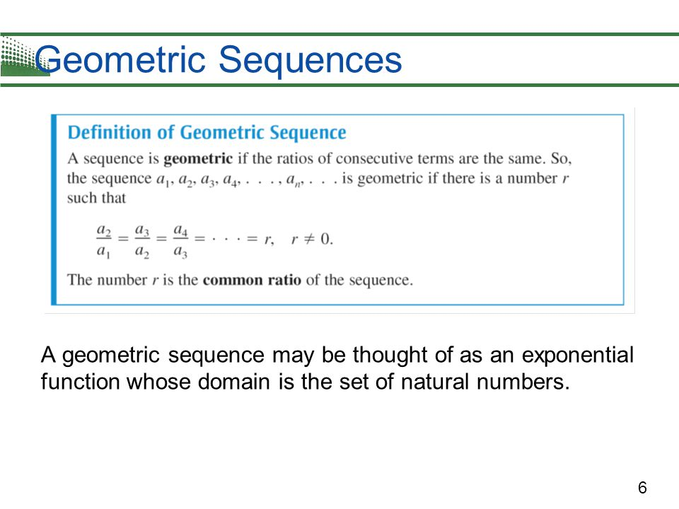 7 Geometric Sequences If you know the nth term of a geometric sequence, you can find the (n + 1)th term by multiplying by r.