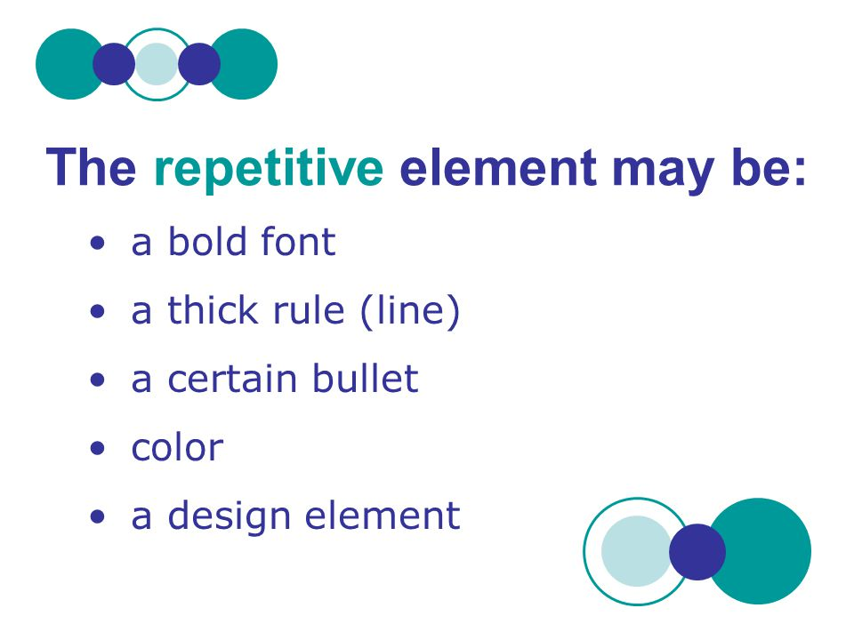 a bold font a thick rule (line) a certain bullet color a design element The repetitive element may be: