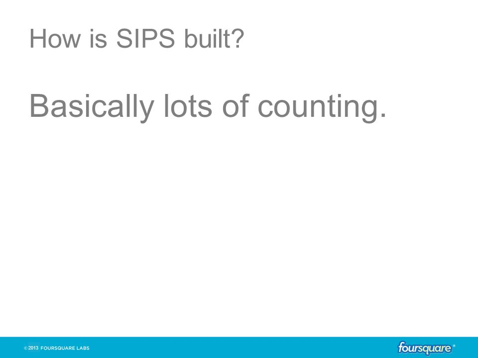 2013 How is SIPS built? Basically lots of counting.