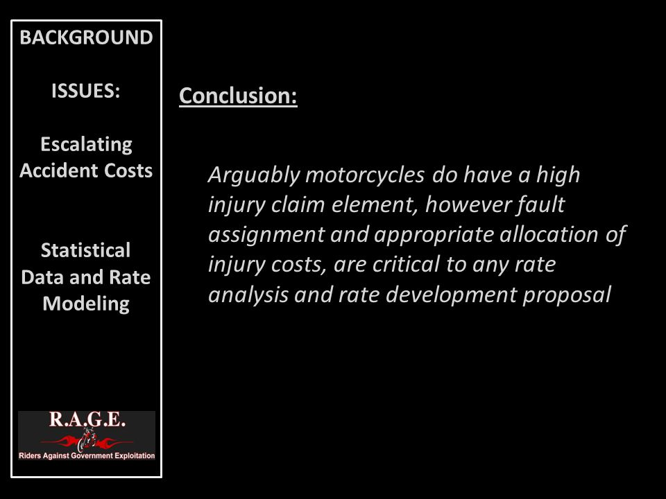 Conclusion: Arguably motorcycles do have a high injury claim element, however fault assignment and appropriate allocation of injury costs, are critica