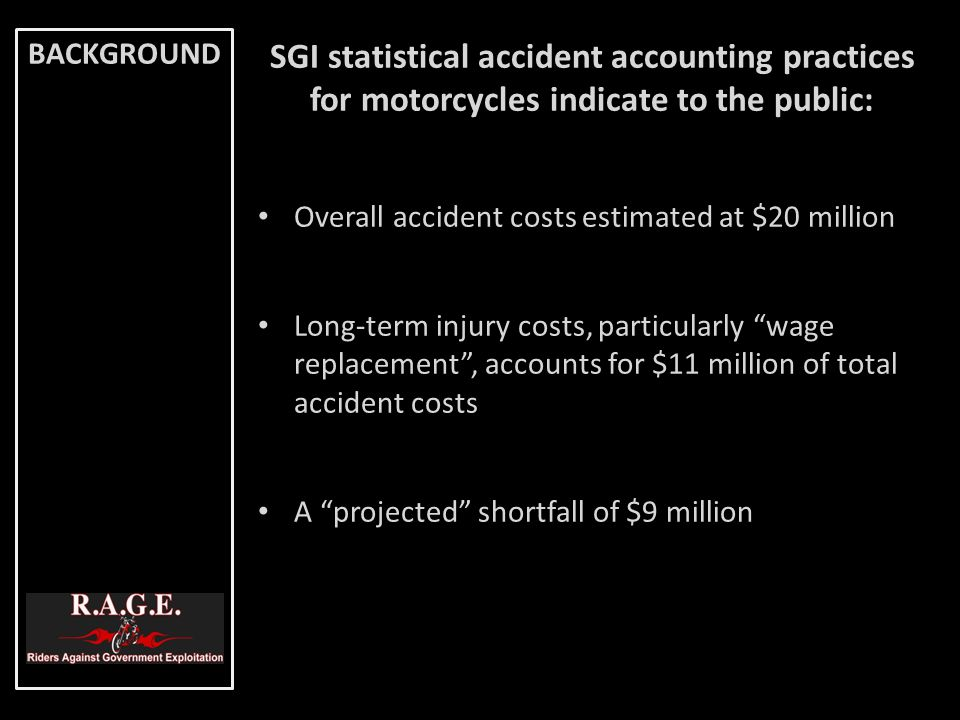 SGI statistical accident accounting practices for motorcycles indicate to the public: Overall accident costs estimated at $20 million Long-term injury