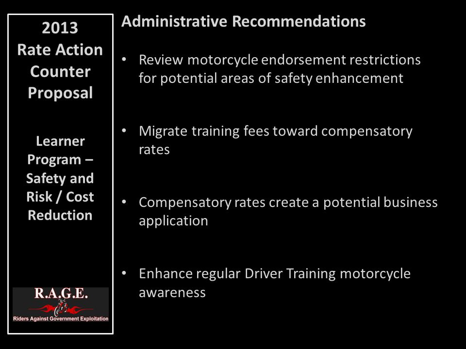 Administrative Recommendations Review motorcycle endorsement restrictions for potential areas of safety enhancement Migrate training fees toward compe