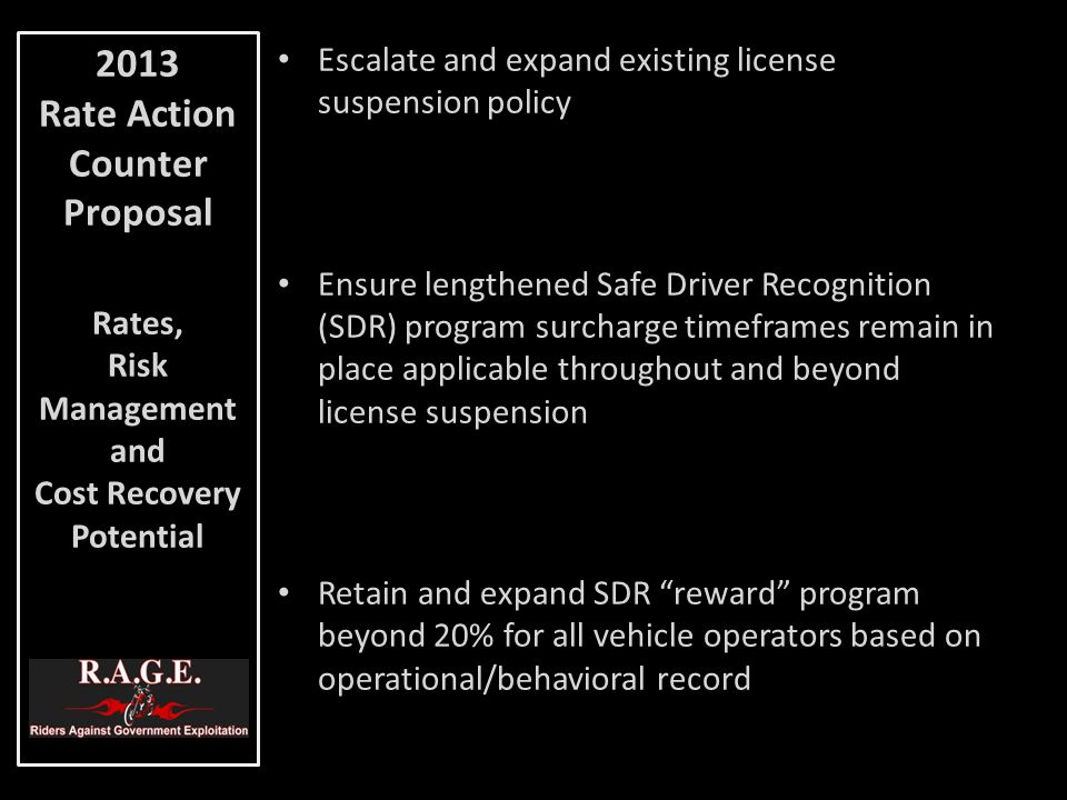 Escalate and expand existing license suspension policy Ensure lengthened Safe Driver Recognition (SDR) program surcharge timeframes remain in place ap