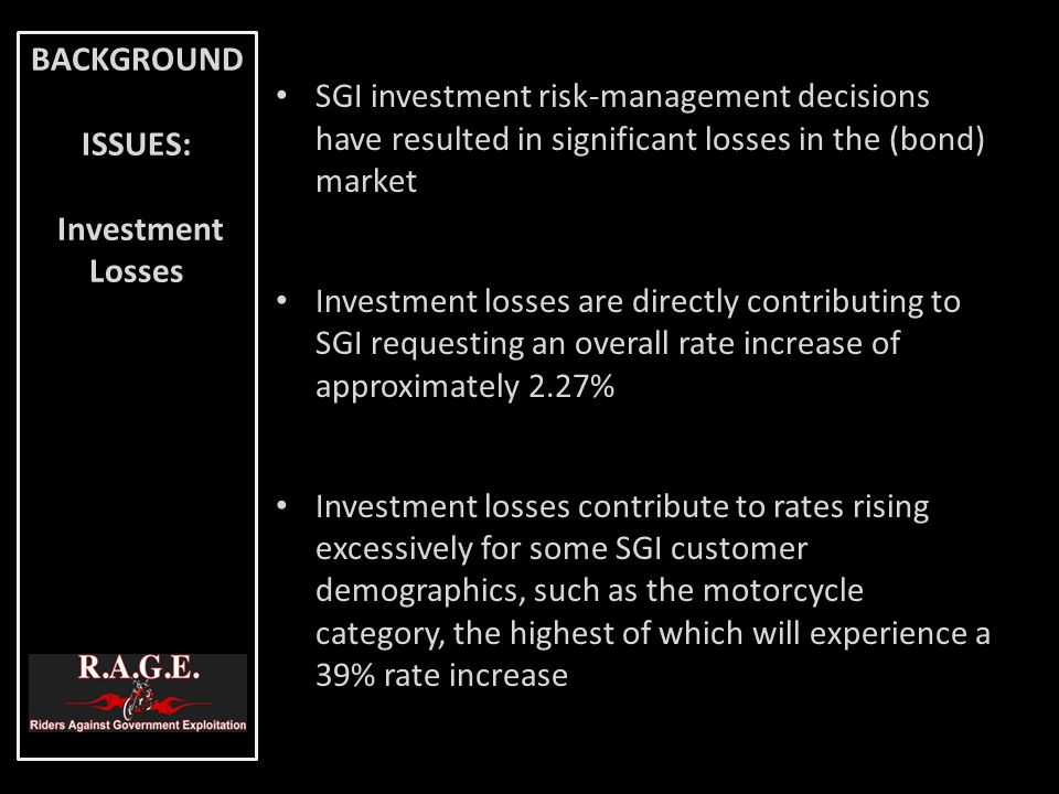 Conclusion: Customers and taxpayers are being asked to offset the losses incurred due to SGI's investment managerial decisions BACKGROUND ISSUES: Investment Losses