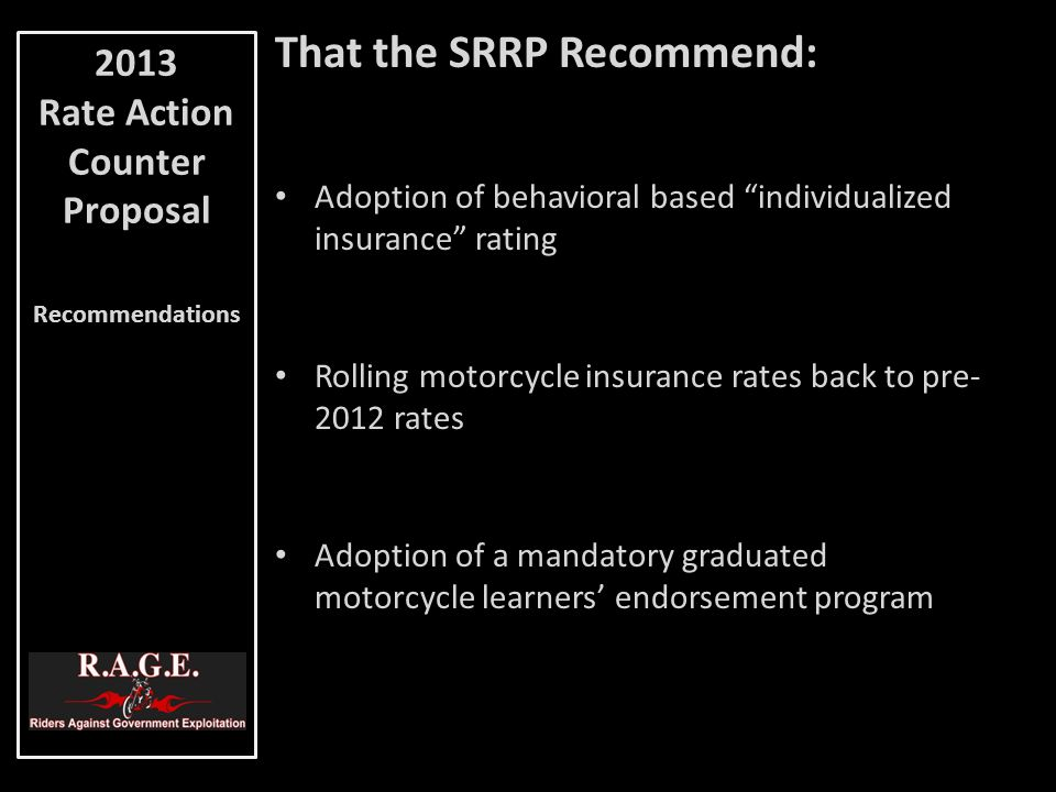 "That the SRRP Recommend: Adoption of behavioral based ""individualized insurance"" rating Rolling motorcycle insurance rates back to pre- 2012 rates Ado"