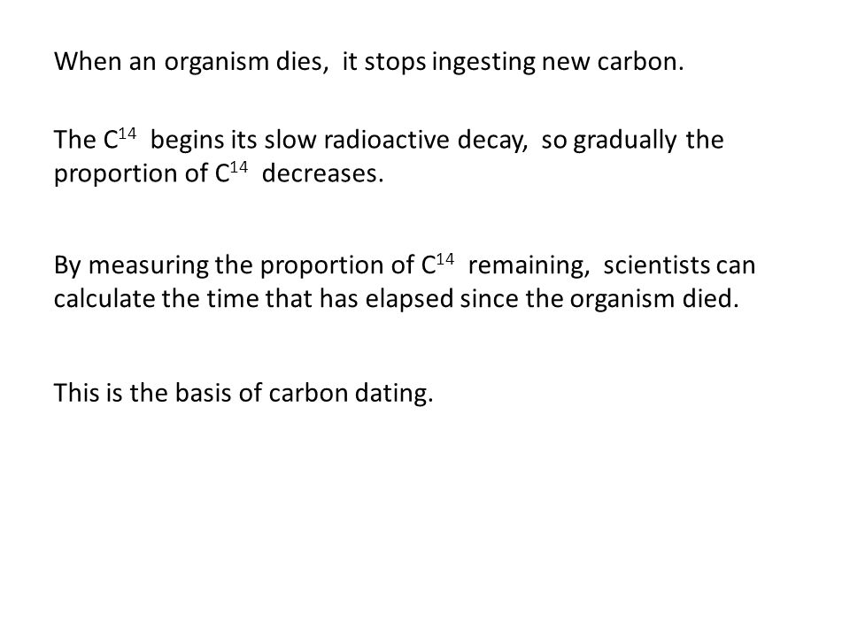 When an organism dies, it stops ingesting new carbon.