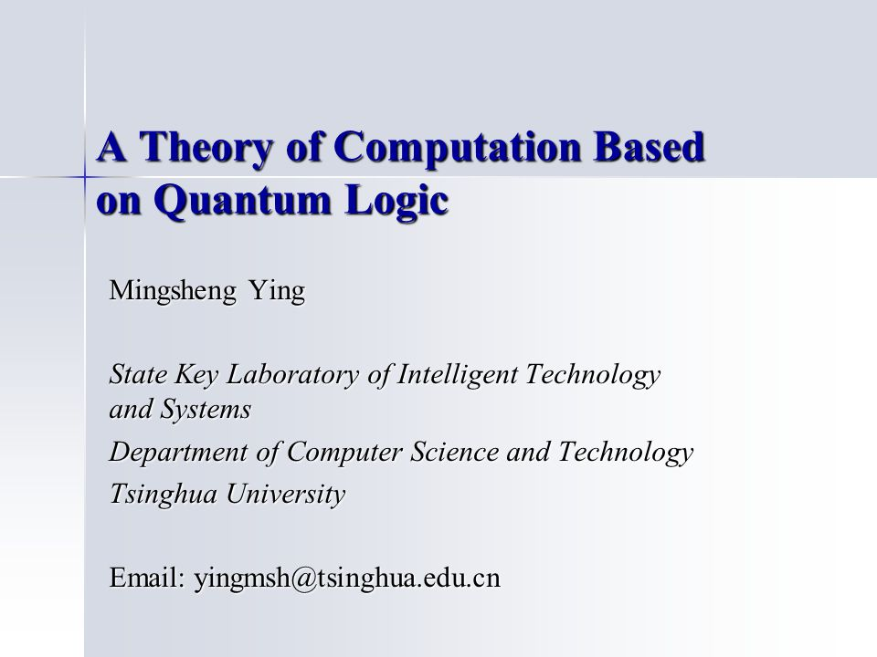 The theory of computation is a mathematical theory The theory of computation is a mathematical theory Quantum logic is a non-classical logic Quantum logic is a non-classical logicQuestion: we develop a theory of (in particular) Should we develop a theory of computation based on quantum logic?