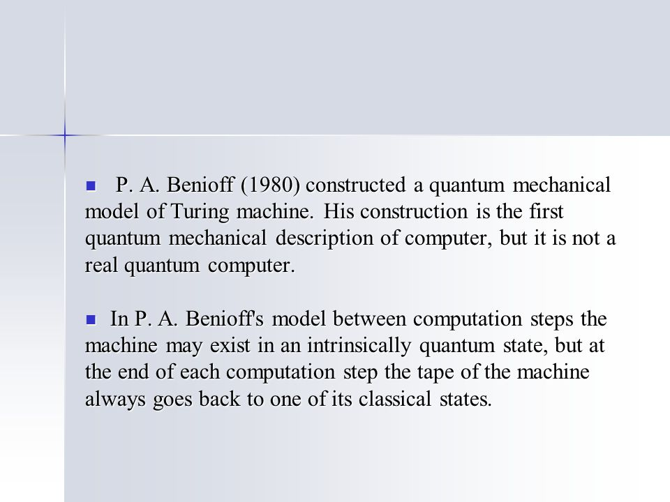 P. A. Benioff (1980) constructed a quantum mechanical P.
