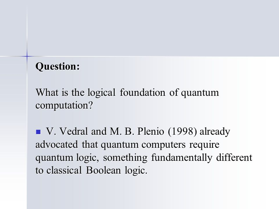 Question: What is the logical foundation of quantum computation.