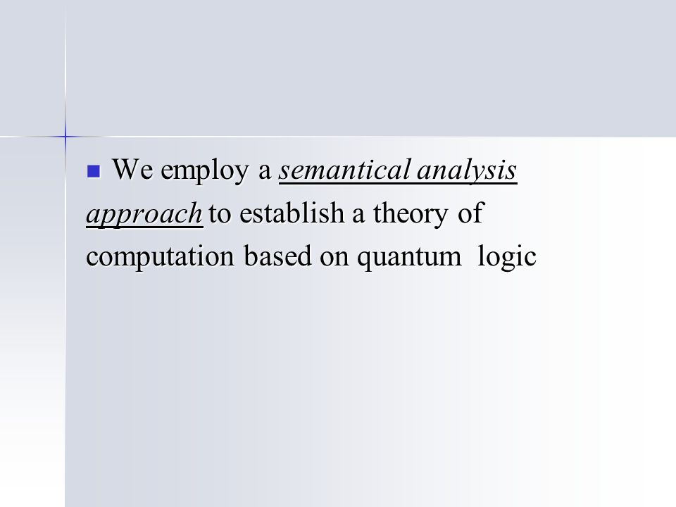 We employ a semantical analysis We employ a semantical analysis approach to establish a theory of computation based on quantum logic