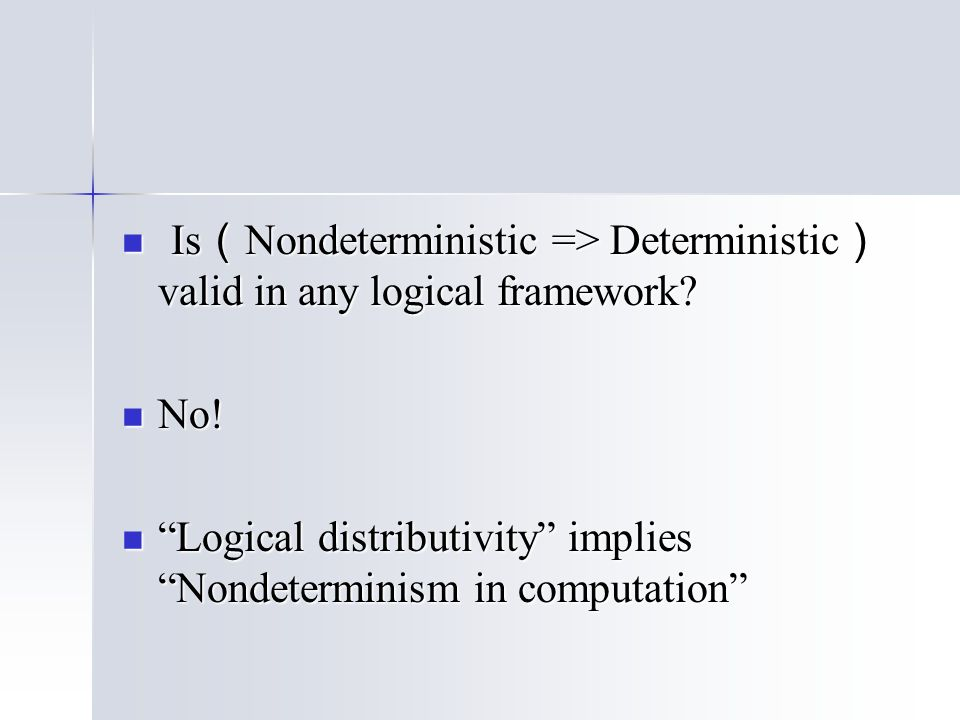 Is ( Nondeterministic => Deterministic ) valid in any logical framework.