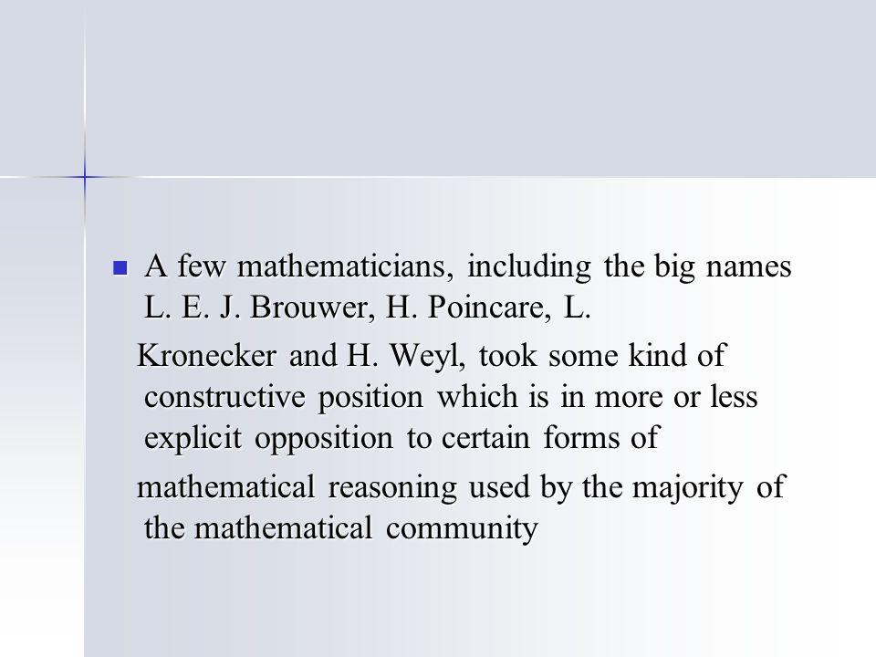 A few mathematicians, including the big names L. E. J. Brouwer, H. Poincare, L. A few mathematicians, including the big names L. E. J. Brouwer, H. Poi