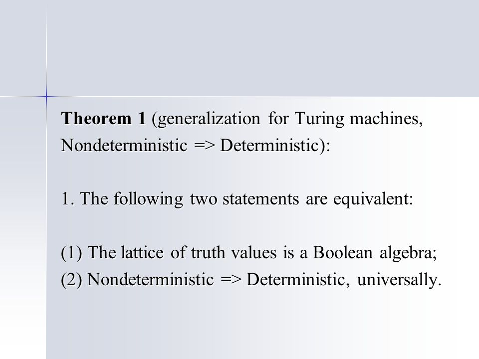 Theorem 1 (generalization for Turing machines, Nondeterministic => Deterministic): 1.